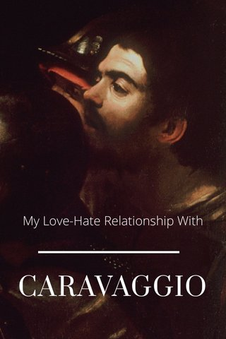 CARAVAGGIO My Love-Hate Relationship With