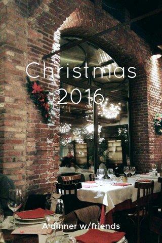 Christmas 2016 A dinner w/friends