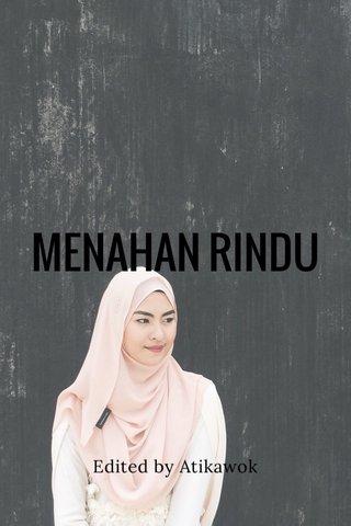 MENAHAN RINDU Edited by Atikawok