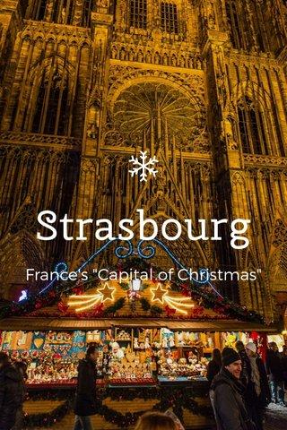 "Strasbourg France's ""Capital of Christmas"""