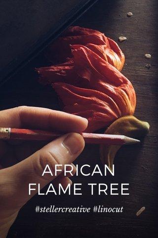 AFRICAN FLAME TREE #stellercreative #linocut