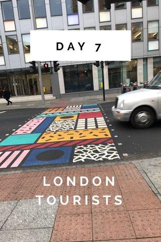 DAY 7 LONDON TOURISTS