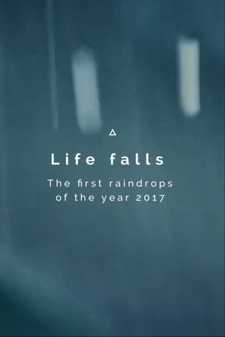 Life falls The first raindrops of the year 2017