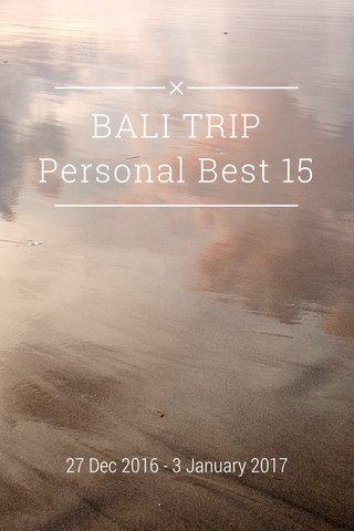 BALI TRIP Personal Best 15 27 Dec 2016 - 3 January 2017