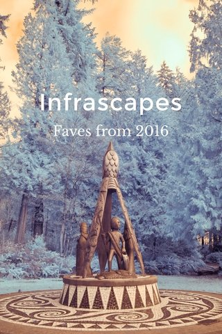 Infrascapes Faves from 2016