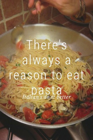 There's always a reason to eat pasta Italian's do it better