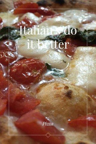 Italian's do it better Pizza