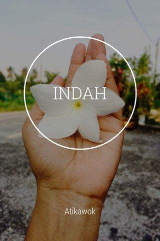INDAH Atikawok