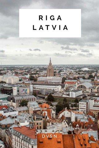 RIGA LATVIA DVSN