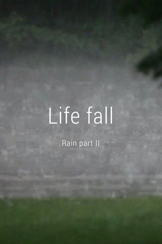 Life fall Rain part II