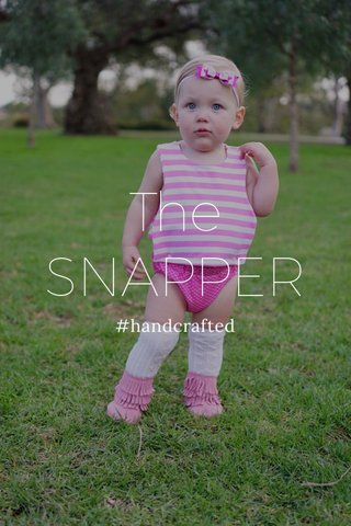 The SNAPPER #handcrafted