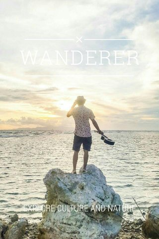 WANDERER EXPLORE CULTURE AND NATURE