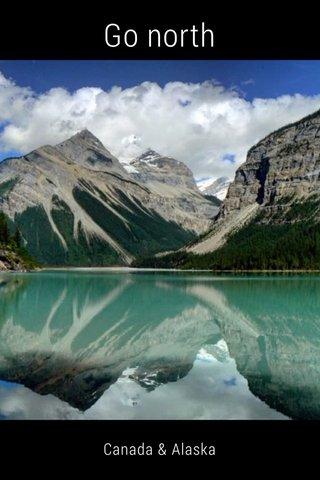 Go north Canada & Alaska
