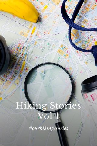 Hiking Stories Vol 1 #ourhikingstories