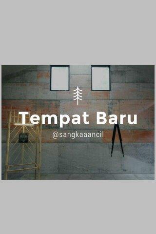 Tempat Baru @sangkaaancil