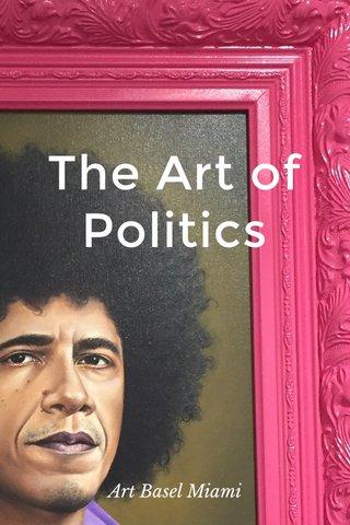 The Art of Politics Art Basel Miami