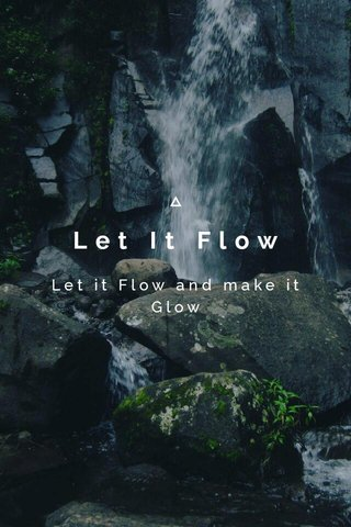 Let It Flow Let it Flow and make it Glow