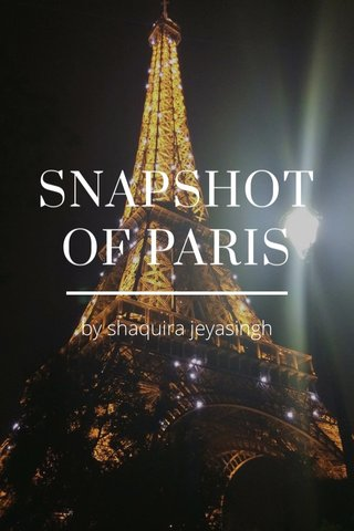 SNAPSHOT OF PARIS by shaquira jeyasingh