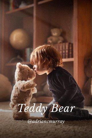 Teddy Bear @adriancmurray