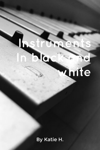 Instruments In black and white By Katie H.