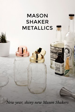 MASON SHAKER METALLICS New year, shiny new Mason Shakers