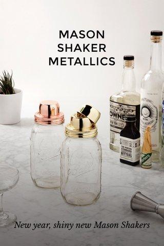 MASON SHAKER METALLICS New year, shiny new Mason Shakers