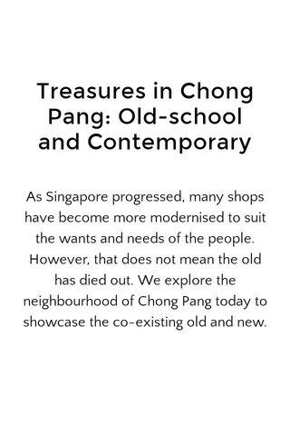 Treasures in Chong Pang: Old-school and Contemporary