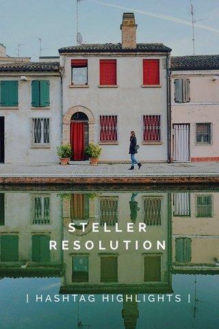 STELLER RESOLUTION | HASHTAG HIGHLIGHTS |