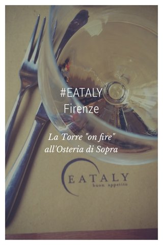 "#EATALY Firenze La Torre ""on fire"" all'Osteria di Sopra"