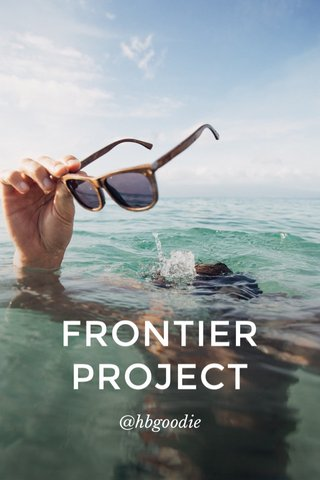 FRONTIER PROJECT @hbgoodie