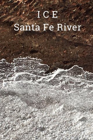 I C E Santa Fe River