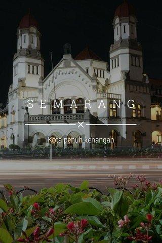 SEMARANG Kota penuh kenangan