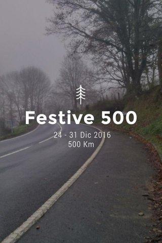Festive 500 24 - 31 Dic 2016 500 Km