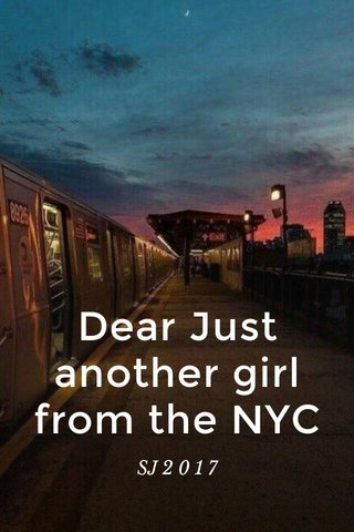 Dear Just another girl from the NYC SJ 2 0 1 7