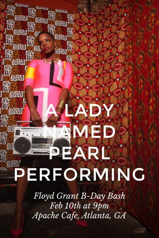 A LADY NAMED PEARL PERFORMING Floyd Grant B-Day Bash Feb 10th at 9pm Apache Cafe, Atlanta, GA
