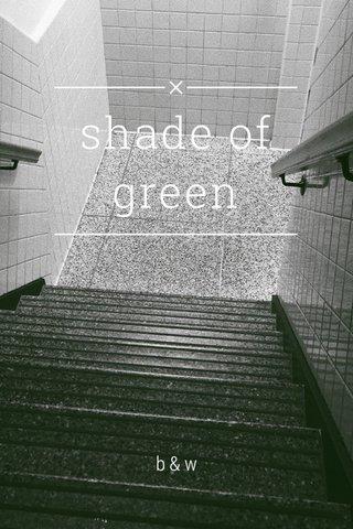 shade of green b&w