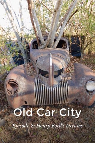 Old Car City Episode 2: Henry Ford's Dreams