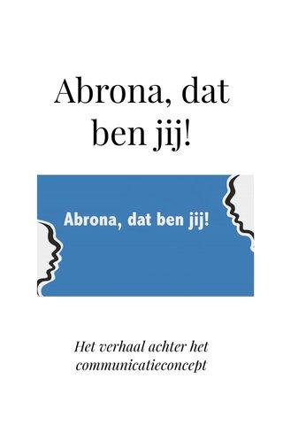 Abrona, dat ben jij! Het verhaal achter het communicatieconcept
