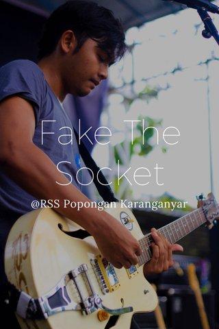 Fake The Socket @RSS Popongan Karanganyar