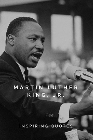 MARTIN LUTHER KING, JR. INSPIRING QUOTES