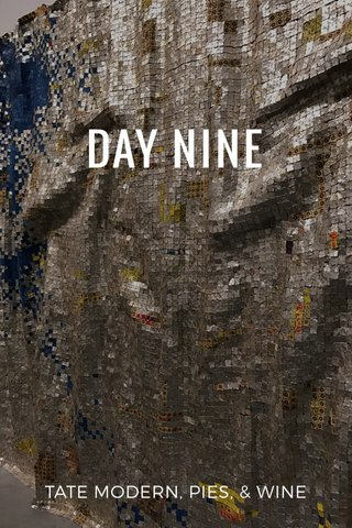 DAY NINE TATE MODERN, PIES, & WINE