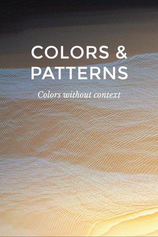 COLORS & PATTERNS Colors without context #creative