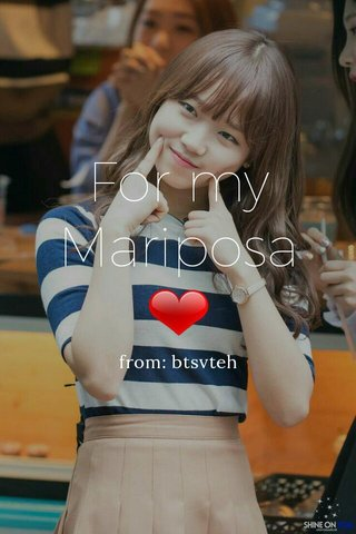 For my Mariposa❤ from: btsvteh