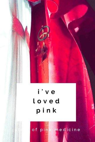 i've loved pink story of pink medicine