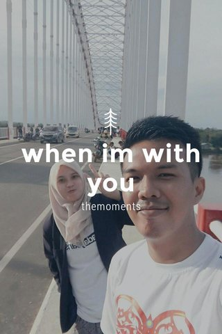when im with you themoments