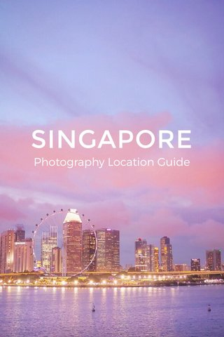 SINGAPORE Photography Location Guide