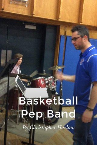 Basketball Pep Band By Christopher Harlow
