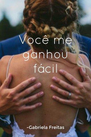 Você me ganhou fácil -Gabriela Freitas