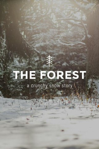 THE FOREST a crunchy snow story