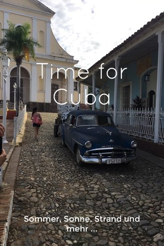 Time for Cuba Sommer, Sonne, Strand und mehr ...